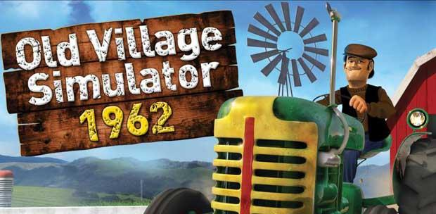 Old Village Simulator 1962 / Farm Machines Championships (2012) [En / RUS] (1.34) License TiNYiSO