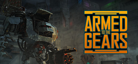 Armed to the Gears v20180902 [Early Access]