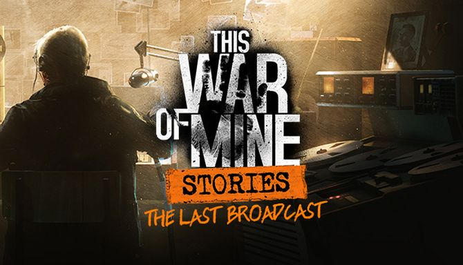 This War of Mine: Stories – The Last Broadcast (v4.0) - RePack на русском